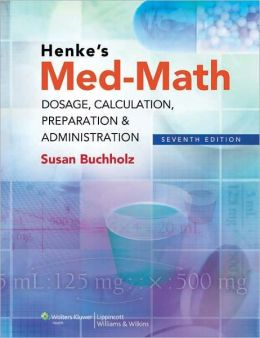 Henke's Med-Math: Dosage Calculation, Preparation & Administration
