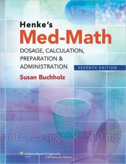 Henke's Med-Math: Dosage Calculation, Preparation & Administration