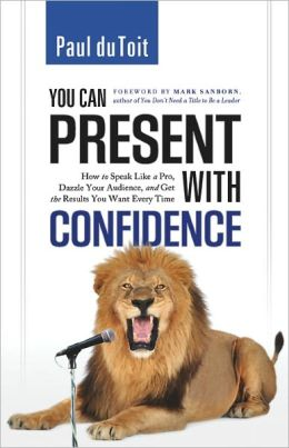 You Can Present with Confidence: How to Speak Like a Pro, Dazzle Your Audience, and Get the Results You Want Every Time