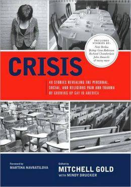 Crisis:40 Stories Revealing the Personal, Social, and Religious Pain and Trauma of Growing Up Gay in America