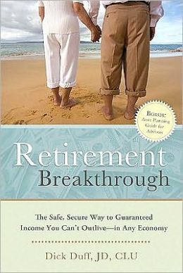 Retirement Breakthrough: The Safe, Secure Way to Guarenteed Income You Can't Outlive - in Any Economy