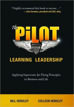 The Pilot-- Learning Leadership: Applying Supersonic Jet Flying Principles to Business and Life
