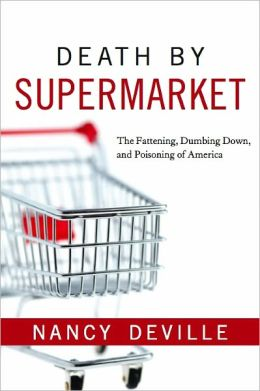 Death By Supermarket: The Fattening, Dumbing Down, and Poisoning of America