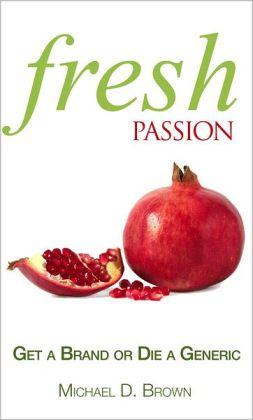 Fresh Passion: Get a Brand or Die a Generic
