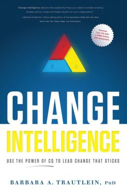 Change Intelligence: Use the Power of CQ to Lead Change That Sticks