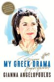 Book Cover Image. Title: My Greek Drama:  Life, Love, and One Woman's Olympic Effort to Bring Glory to Her Country, Author: Gianna Angelopoulos