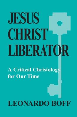 Jesus Christ Liberator: A Critical Christology for Our Time