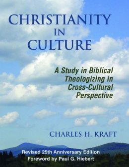 Christianity in Culture: A Study in Dynamic Biblical Theologizing in Cross-Cultural Perspective