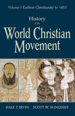 History of the World Christian Movement: Volume I: Earliest Christianity to 1453