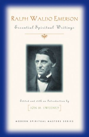 Ralph Waldo Emerson: Essential Spiritual Writings