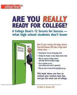Are You Really Ready for College?: A College Dean's 12 Secrets for Success - What High School Students Don't Know