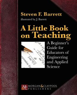 A Little Book on Teaching: A Beginner's Guide for Educators of Engineering and Applied Science