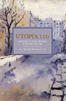 Utopia, Ltd.: Ideologies of Social Dreaming in England 1870-1900