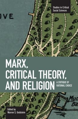 Marx, Critical Theory, and Religion: A Critique of Rational Choice