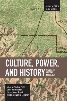 Culture, Power, and History: Studies in Critical Sociology