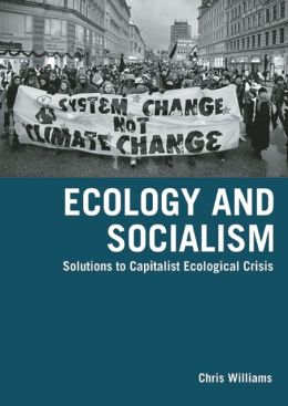 Ecology and Socialism: Solutions to Capitalist Ecological Crisis