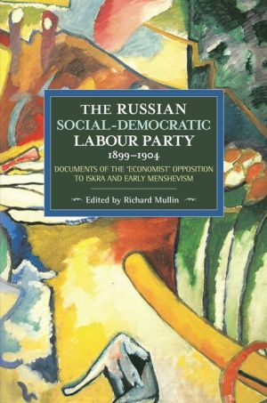 The Russian Social-Democratic Labour Party, 1899-1904: Documents of the 'Economist' Opposition to Iskra and Early Menshevism