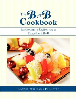 The B & B Cookbook Extraordinary Recipes from an Exceptional B & B