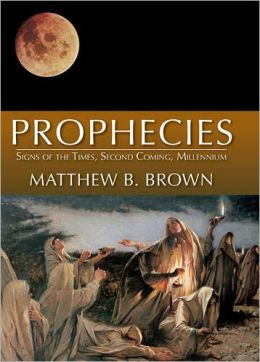 Prophecies: Signs of the Times, Second Coming, Millenium