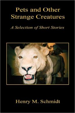 Pets And Other Strange Creatures - A Selection Of Short Stories