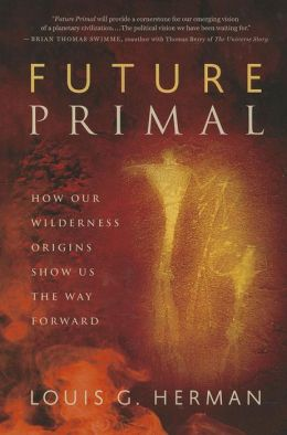 Future Primal: How Our Wilderness Origins Show Us the Way Forward
