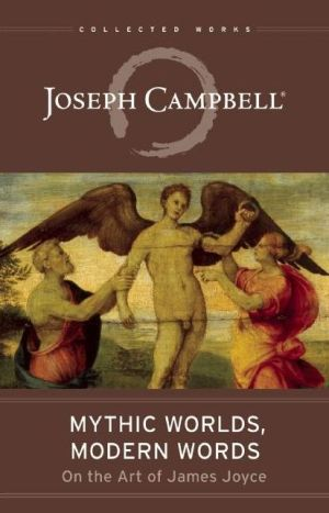 Mythic Worlds, Modern Words: Joseph Campbell on the Art of James Joyce