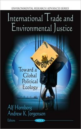 International Trade and Environmental Justice: Toward a Global Political Ecology
