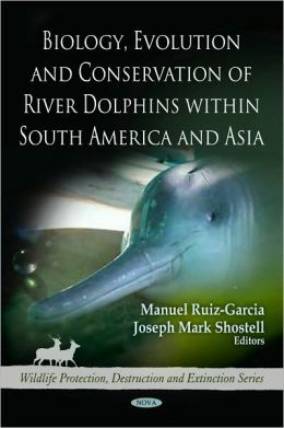Biology, Evolution and Conservation of River Dolphins within South America and Asia