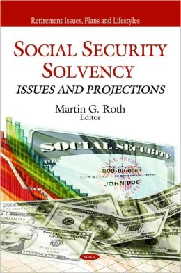 Social Security Solvency: Issues and Projections