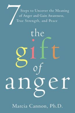 The Gift of Anger: Seven Steps to Uncover the Meaning of Anger and Gain Awareness, True Strength, and Peace