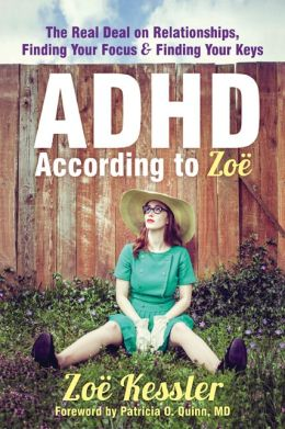 ADHD According to Zoe: The Real Deal on Relationships, Finding Your Focus, and Finding Your Keys