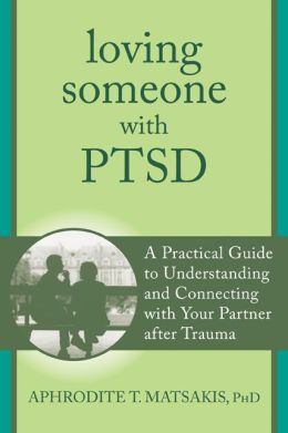 Loving Someone with PTSD: A Practical Guide to Understanding and Connecting with Your Partner