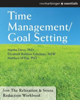 Time Management and Goal Setting: The Relaxation and Stress Reduction Workbook Chapter Singles