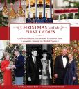 Book Cover Image. Title: Christmas with the First Ladies:  The White House Decorating Tradition from Jacqueline Kennedy to Michelle Obama, Author: Coleen Christian Burke