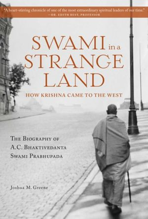 Swami in a Strange Land: How Krishna Came to the West: The Life of A.C. Bhaktivedanta Swami Prabhupada