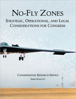 No-Fly Zones: Strategic, Operational, and Legal Considerations for Congress
