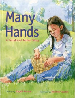 Many Hands: A Penobscot Indian Story Angeli Perrow and Heather Austin