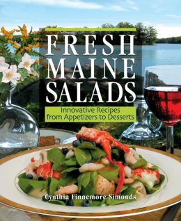 Fresh Maine Salads: Innovative Recipes from Appetizers to Desserts