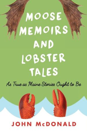 Moose Memoirs and Lobster Tales: As True as Maine Stories Ought To Be