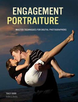 Engagement Portraiture: Master Techniques for Digital Photographers