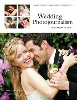 Wedding Photojournalism: The Business of Aesthetics: A Guide for Professional Digital Photographers