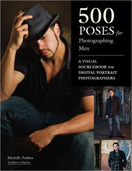 500 Poses for Photographing Men: A Visual Sourcebook for Digital Portrait Photographers