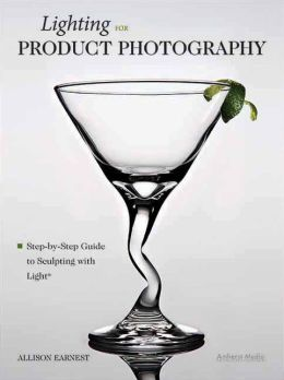 Lighting for Product Photography: The Digital Photographer's Step-by-Step Guide to Sculpting with Light