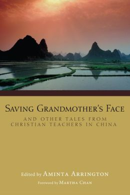 Saving Grandmother's Face: And Other Tales from Christian Teachers in China