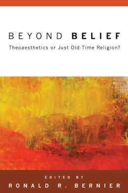 Beyond Belief: Theoaesthetics or Just Old-Time Religion?