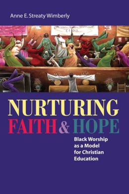 Nurturing Faith and Hope: Black Worship as a Model for Christian Education