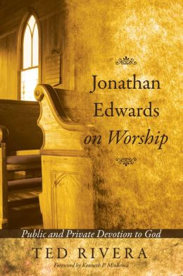 Jonathan Edwards on Worship: Public and Private Devotion to God
