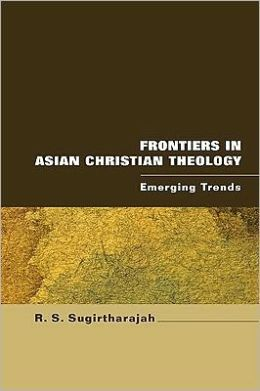 Frontiers in Asian Christian Theology: Emerging Trends R. S. Sugirtharajah