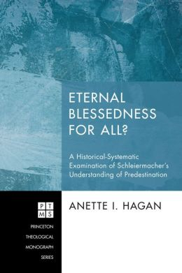 Eternal Blessedness for All?: A Historical-Systematic Examination of Schleiermacher's Understanding of Predestination