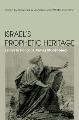 Israel's Prophetic Heritage: Essays in Honor of James Muilenburg